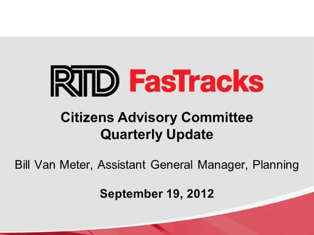 Citizens Advisory Committee Quarterly Update Bill Van Meter, Assistant General Manager, Planning September 19, 2012.