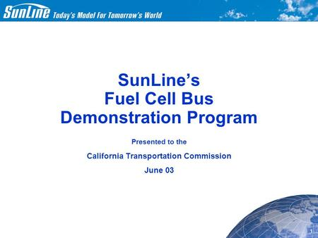 11/08/01 1 SunLine's Fuel Cell Bus Demonstration Program Presented to the California Transportation Commission June 03.
