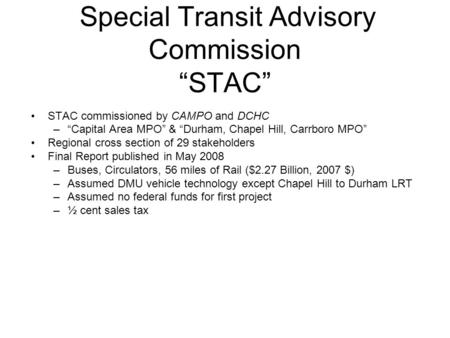 "Special Transit Advisory Commission ""STAC"" STAC commissioned by CAMPO and DCHC –""Capital Area MPO"" & ""Durham, Chapel Hill, Carrboro MPO"" Regional cross."