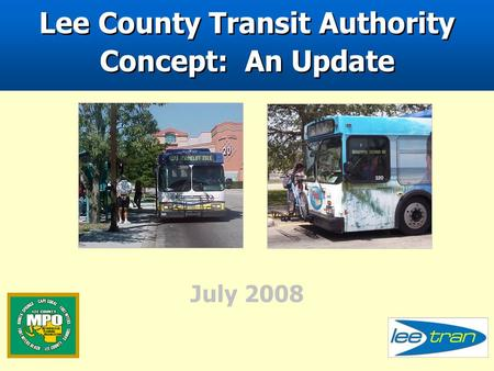 July 2008 Lee County Transit Authority Concept: An Update.