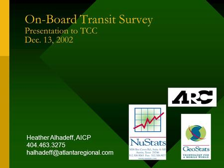 On-Board Transit Survey Presentation to TCC Dec. 13, 2002 Heather Alhadeff, AICP 404.463.3275