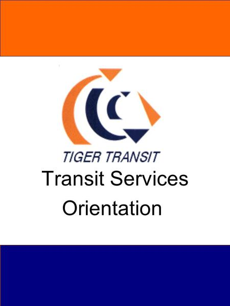 Transit Services Orientation. Mission Tiger Transit's mission is to provide safe and reliable transit service to Auburn University.