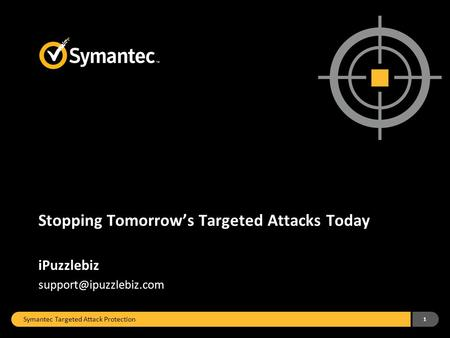 Symantec Targeted Attack Protection 1 Stopping Tomorrow's Targeted Attacks Today iPuzzlebiz