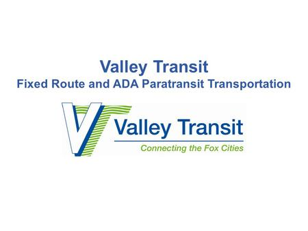Valley Transit Fixed Route and ADA Paratransit Transportation.