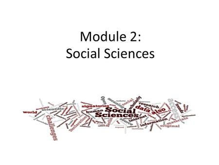 Module 2: Social Sciences. Disciplinairy traits Networking, collaborating Young researchers: publications are a means for career advancement Older researchers: