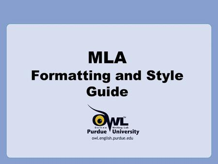 MLA Formatting and Style Guide. Your Instructor Knows Best #1 Rule for any formatting style: Always Follow your instructor's guidelines.