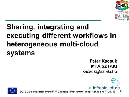 Sharing, integrating and executing different workflows in heterogeneous multi-cloud systems Peter Kacsuk MTA SZTAKI SCI-BUS is supported.