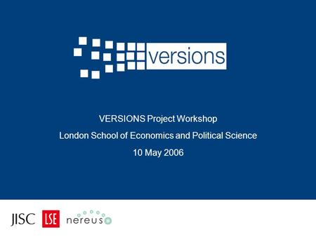 VERSIONS Project Workshop London School of Economics and Political Science 10 May 2006.