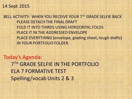 14 Sept 2015 BELL ACTIVITY: WHEN YOU RECEIVE YOUR 7 TH GRADE SELFIE BACK PLEASE DETACH THE FINAL DRAFT FOLD IT INTO THIRDS USING HORIZONTAL FOLDS PLACE.