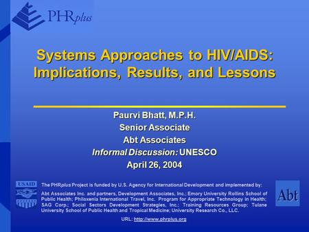 The PHRplus Project is funded by U.S. Agency for International Development and implemented by: Abt Associates Inc. and partners, Development Associates,