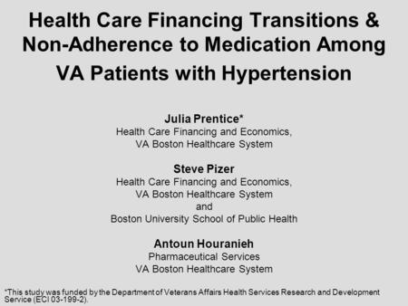 Health Care Financing Transitions & Non-Adherence to Medication Among VA Patients with Hypertension Julia Prentice* Health Care Financing and Economics,