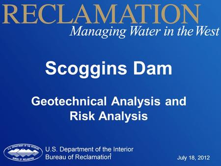 1 Scoggins Dam Geotechnical Analysis and Risk Analysis July 18, 2012.