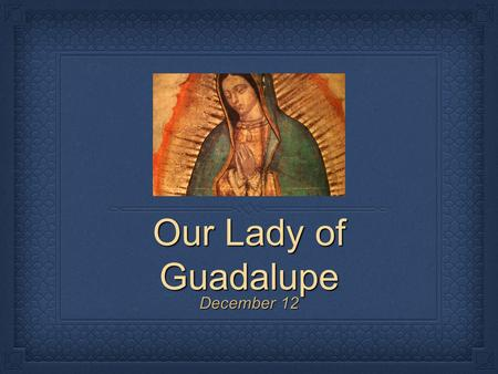 Our Lady of Guadalupe December 12. Background Information Missionaries who first came to Mexico had little success in converting the Native peoples to.