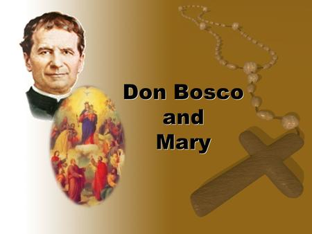 Don Bosco and Mary. A choice or a story? †Don Bosco's personal devotion to Mary transcended all titles †His devotion to Mary under specific titles develops.
