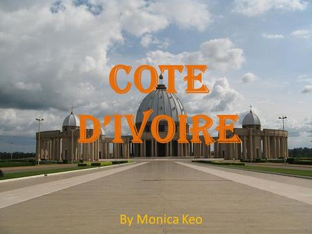 COTE D'IVOIRE By Monica Keo. Surroundin g Countries: Burkina Ghana Mali Guinee Liberia MAP.