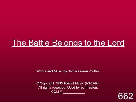 The Battle Belongs to the Lord Words and Music by Jamie Owens-Collins © Copyright 1985 Fairhill Music (ASCAP). All rights reserved. Used by permission.