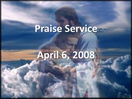Praise Service April 6, 2008. Order of Service Pre-Service Pre-Service – Victory Chant Welcome Welcome Worship Worship – Father Spirit Jesus – Ancient.