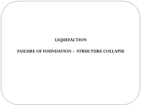 LIQUEFACTION FAILURE OF FOUNDATION - STRUCTURE COLLAPSE.