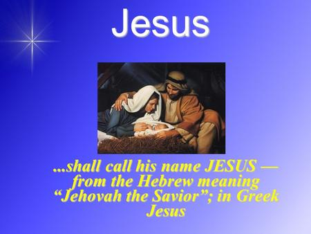 "Jesus...shall call his name JESUS — from the Hebrew meaning ""Jehovah the Savior""; in Greek Jesus."
