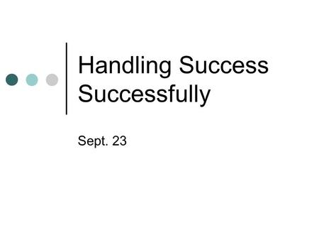 Handling Success Successfully Sept. 23. Think About It In what ways is pride a good thing? In what ways is pride a bad thing? Today we look at an unusual.