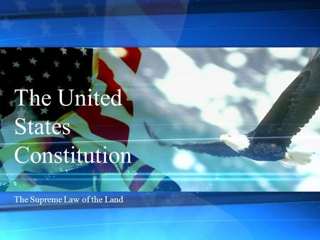 The United States Constitution The Supreme Law of the Land.