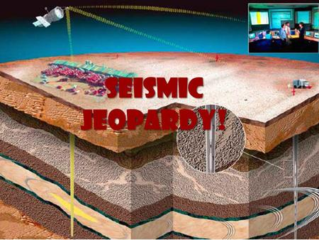 Seismic Jeopardy!. Seismic Jeopardy! Better Safe than Quarry Hazards!! Locating Quaking Crust in Motion Fault Monitor 10 20 30 40 50.
