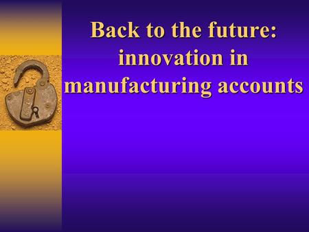 Back to the future: innovation in manufacturing accounts.