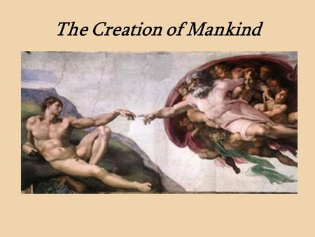 The Creation of Mankind. The Finger of God The Fall of Mankind.