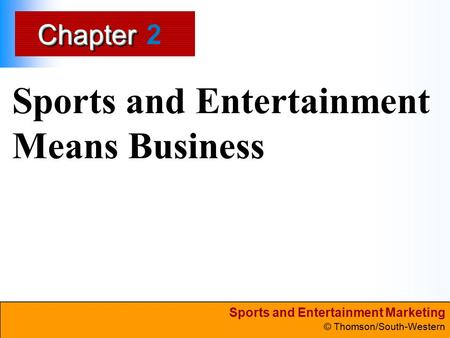 Sports and Entertainment Marketing © Thomson/South-Western ChapterChapter Sports and Entertainment Means Business 2.