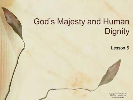 Copyright © 2010 by Standard Publishing, Cincinnati, OH. All rights reserved. God's Majesty and Human Dignity Lesson 5.