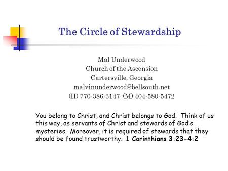 Mal Underwood Church of the Ascension Cartersville, Georgia (H) 770-386-3147 (M) 404-580-5472 You belong to Christ, and Christ.