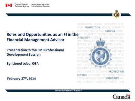 Roles and Opportunities as an FI in the Financial Management Advisor Presentation to the FMI Professional Development Session By: Lionel Lobo, CGA February.