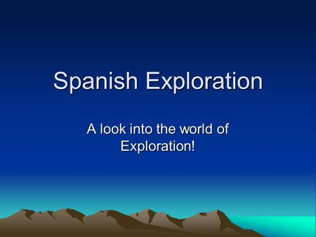 Spanish Exploration A look into the world of Exploration!