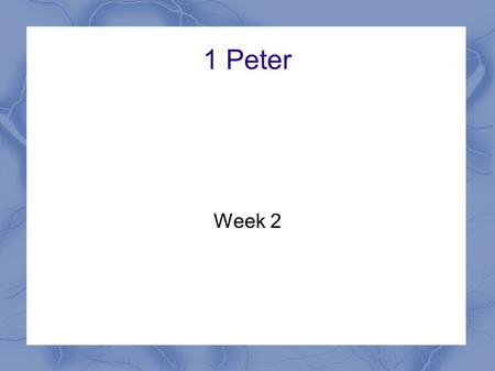 1 Peter Week 2. 1 Peter Themes Our great salvation Our response – Holy lives – Godly relationships – Godly suffering.