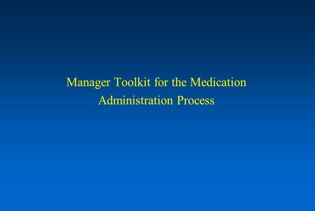 Manager Toolkit for the Medication Administration Process.