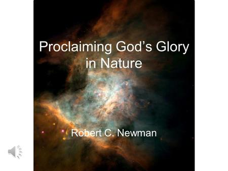Proclaiming God's Glory in Nature Robert C. Newman.