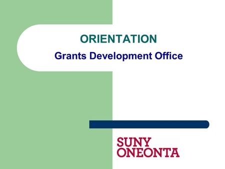 ORIENTATION Grants Development Office. ″The Grants Development Office assists faculty, staff, and external collaborators, when relevant, with conceptualizing,