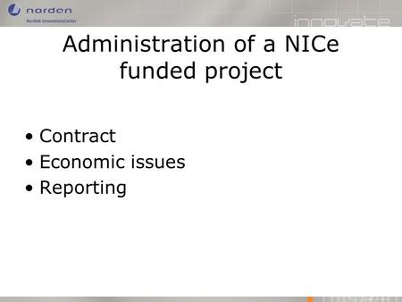 Administration of a NICe funded project Contract Economic issues Reporting.