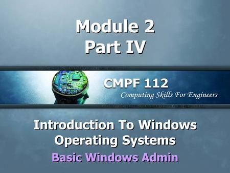 Module 2 Part IV Introduction To Windows Operating Systems Basic Windows Admin Introduction To Windows Operating Systems Basic Windows Admin.