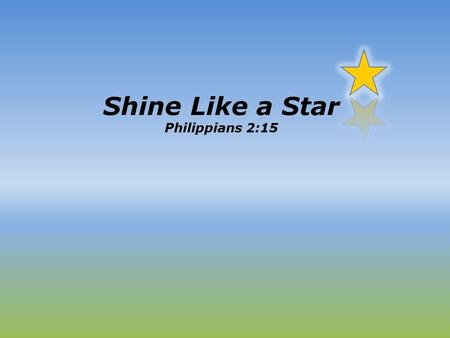 Shine Like a Star Philippians 2:15. How can we shine like a Star 1.How people shined like the star? 2.What is the cost? 3.How can we shine like a star?