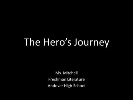 The Hero's Journey Ms. Mitchell Freshman Literature Andover High School.