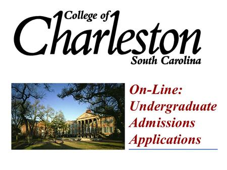 On-Line: Undergraduate Admissions Applications. College of Charleston Profile 13 th oldest college in the nation founded in 1770 Traditional Liberal Arts.