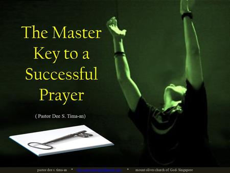The Master Key to a Successful Prayer ( Pastor Dee S. Tima-an) pastor dee s. tima-an * * mount olives church of God-