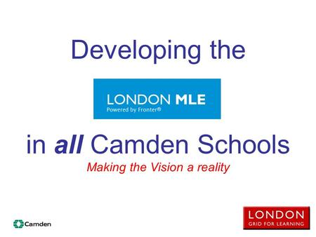 Developing the in all Camden Schools Making the Vision a reality.
