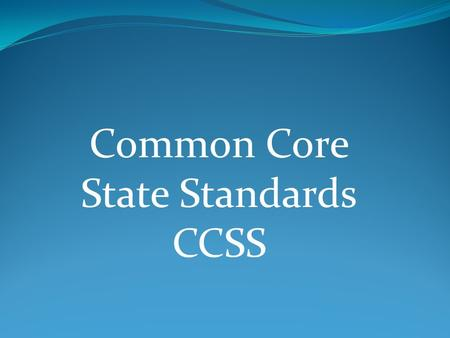 Common Core State Standards CCSS. Presentation Objectives TLW: understand the development process and design of the Common Core State Standards (CCSS)