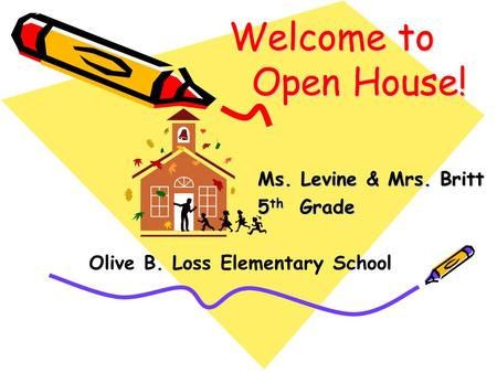 Welcome to Open House! Ms. Levine & Mrs. Britt 5 th Grade Olive B. Loss Elementary School Ms. Sparks 3 rd Grade.