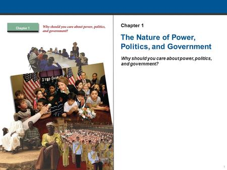 1 The Nature of Power, Politics, and Government Why should you care about power, politics, and government? Chapter 1.