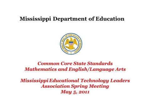Mississippi Department of Education Common Core State Standards Mathematics and English/Language Arts Mississippi Educational Technology Leaders Association.