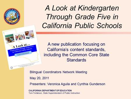 CALIFORNIA DEPARTMENT OF EDUCATION Tom Torlakson, State Superintendent of Public Instruction A Look at Kindergarten Through Grade Five in California Public.