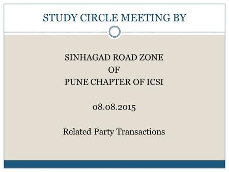 STUDY CIRCLE MEETING BY SINHAGAD ROAD ZONE OF PUNE CHAPTER OF ICSI 08.08.2015 Related Party Transactions.